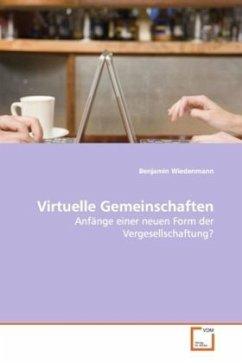 Virtuelle Gemeinschaften - Wiedenmann, Benjamin