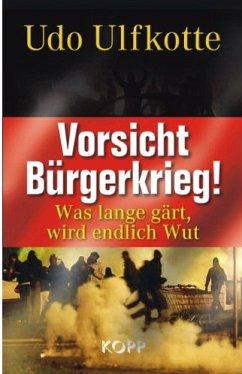 Vorsicht Bürgerkrieg! - Ulfkotte, Udo