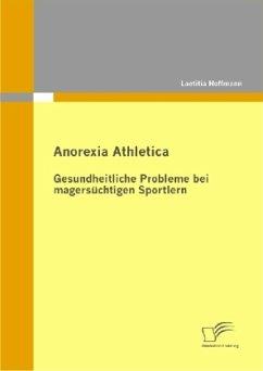 Anorexia Athletica - Gesundheitliche Probleme bei magersüchtigen Sportlern - Hoffmann, Laetitia