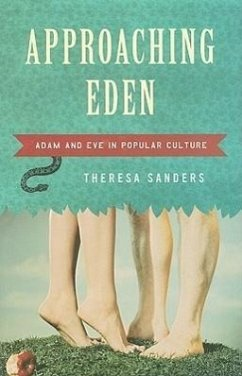 Approaching Eden: Adam and Eve in Popular Culture - Sanders, Theresa