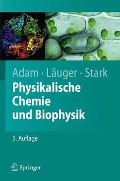 Physikalische Chemie und Biophysik - Adam, Gerold;Läuger, Peter;Stark, Günther