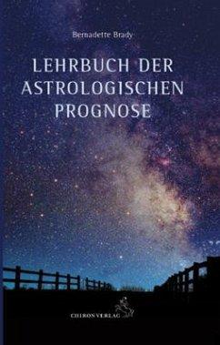 Lehrbuch der astrologischen Prognose - Brady, Bernadette