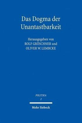 Das Dogma der Unantastbarkeit - Gröschner, Rolf / Lembcke, Oliver W. (Hrsg.)