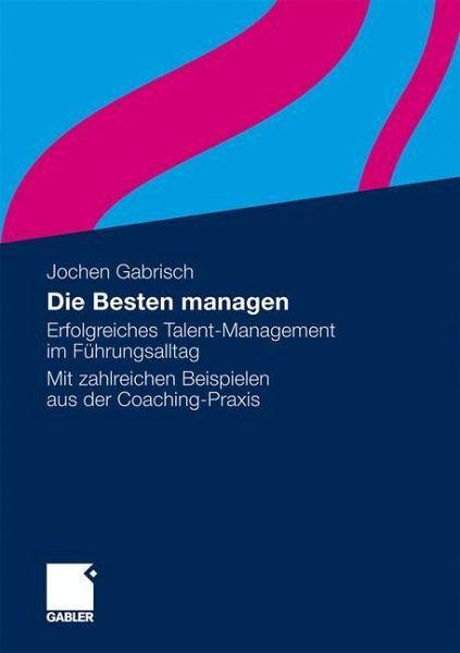 Die Besten managen - Gabrisch, Jochen