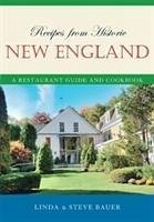 Recipes from Historic New England: A Restaurant Guide and Cookbook - Bauer, Linda; Bauer, Steve