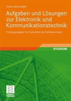 Aufgaben und Lösungen zur Elektronik und Kommunikationstechnik - Allmendinger, Georg