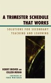 Trimester Schedule That Works: Solutions for Secondary Teaching and Learning