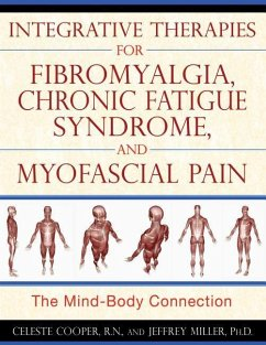 Integrative Therapies for Fibromyalgia, Chronic Fatigue Syndrome, and Myofascial Pain: The Mind-Body Connection - Cooper, Celeste; Miller, Jeffrey