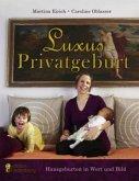 Luxus Privatgeburt - Hausgeburten in Wort und Bild