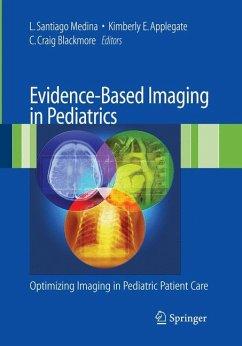 Evidence-Based Imaging in Pediatrics - Medina, L. Santiago / Applegate, Kimberly E. / Blackmore, C. Craig (Hrsg.)