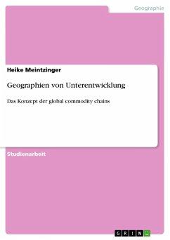 Geographien von Unterentwicklung - Meintzinger, Heike