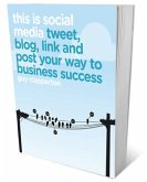 This Is Social Media: How to Tweet, Post, Link and Blog Your Way to Business Success
