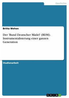 Der 'Bund Deutscher Mädel' (BDM). Instrumentalisierung einer ganzen Generation - Wehen, Britta