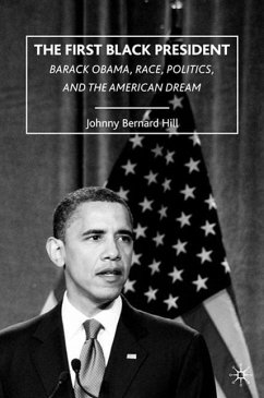 The First Black President: Barack Obama, Race, Politics, and the American Dream - Hill, J.