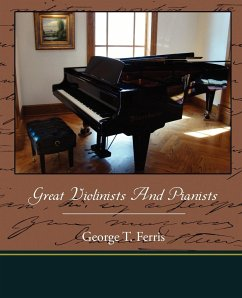 Great Violinists And Pianists - Ferris, George T.