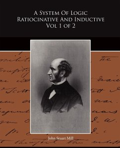 A System Of Logic Ratiocinative And Inductive Vol 1 of 2