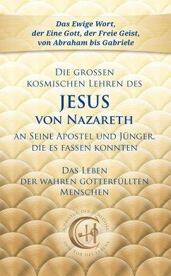 Die großen kosmischen Lehren des Jesus von Nazareth an Seine Apostel und Jünger, die es fassen konnten - Gabriele,