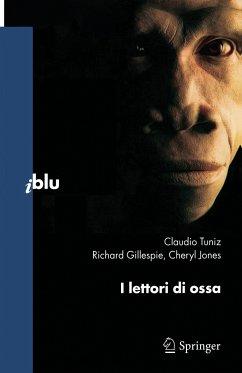 I lettori di ossa - Tuniz, Claudio; Gillespie, Richard; Jones, Cheryl