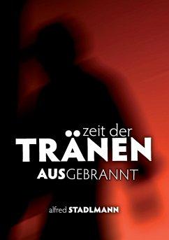 Zeit der Tränen - Ausgebrannt - Stadlmann, Alfred