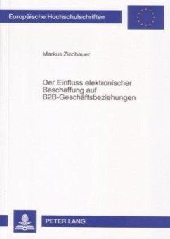 Der Einfluss elektronischer Beschaffung auf B2B-Geschäftsbeziehungen - Zinnbauer, Markus