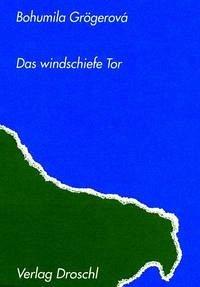 Das windschiefe Tor - Grögerova, Bohumila