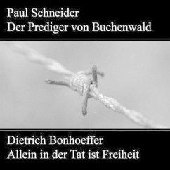 Paul Schneider - Martyrium und Mahnung. Dietrich Bonhoeffer - Allein in der Tat ist Freiheit, 1 Audio-CD