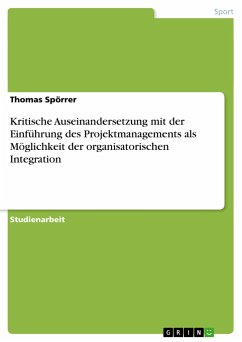 Kritische Auseinandersetzung mit der Einführung des Projektmanagements als Möglichkeit der organisatorischen Integration