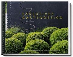 Exklusives Gartendesign - Spektakuläre Privatgärten - Timm, Ulrich