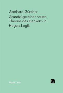 Grundzüge einer neuen Theorie des Denkens in Hegels Logik - Günther, Gotthard