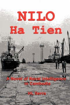 Nilo Ha Tien: A Novel of Naval Intelligence in Cambodia