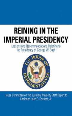 Reining in the Imperial Presidency: Lessons and Recommendations Relating to the Presidency of George W. Bush - Conyers, John C.