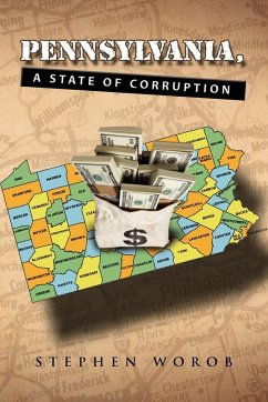Pennsylvania, a State of Corruption - Worob, Stephen