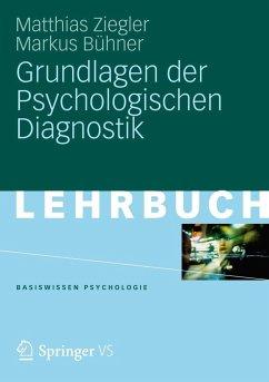 Grundlagen der Psychologischen Diagnostik - Ziegler, Matthias; Bühner, Markus