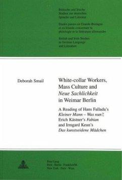 White-collar Workers, Mass Culture and Neue Sachlichkeit in Weimar Berlin - Smail, Deborah