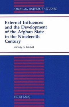 External Influences and the Development of the Afghan State in the Nineteenth Century - Gulzad, Zalmay A.