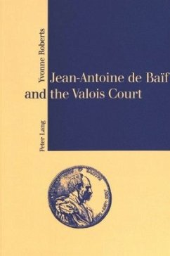 Jean-Antoine de Baïf and the Valois Court - Roberts, Yvonne