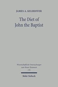 The Diet of John the Baptist - Kelhoffer, James A.