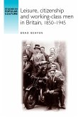 Leisure, citizenship and working class men in Britain, 1850-1945
