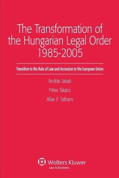 The Transformation of the Hungarian Legal Order 1985-2005: Transition to the Rule of Law and Accession to the European Union - Jakab, Andras Takacs, Peter Tatham, Allan F.