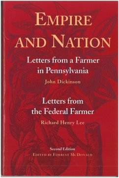 Empire and Nation: Letters from a Farmer in Pennsylvania; Letters from the Federal Farmer - Dickinson, John; Lee, Richard Henry