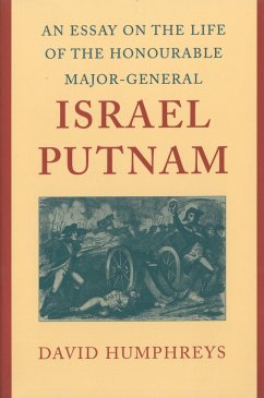 An Essay on the Life of the Honourable Major-General Israel Putnam - Humphreys, David