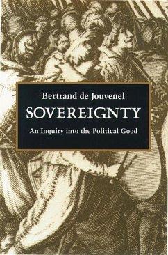 Sovereignty: An Inquiry Into the Political Good - de Jouvenel, Bertrand