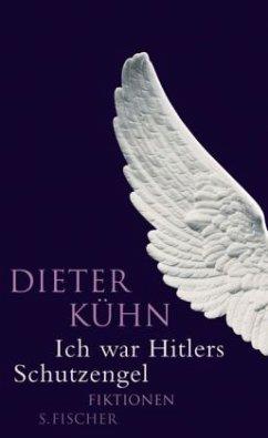 Ich war Hitlers Schutzengel - Kühn, Dieter