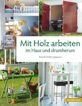 mit holz arbeiten im haus und drumherum von anna jeppsson anders jeppsson buch. Black Bedroom Furniture Sets. Home Design Ideas