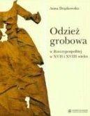 Odziez grobowa w Rzeczypospolitej w XVII i XVIII wieku