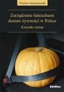 Zarzadzanie lancuchami dostaw zywnosci w Polsce - Szymanowski, Waclaw