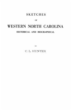 Sketches of Western North Carolina Illustrating Principally the Revolutionary Period of Mecklenburg, Rowan, Lincoln and Adjoining Counties