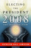 Electing the President, 2008: The Insiders' View [With DVD]