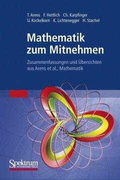 Mathematik zum Mitnehmen - Arens, Tilo; Hettlich, Frank; Karpfinger, Christian; Kockelkorn, Ulrich; Lichtenegger, Klaus; Stachel, Hellmuth