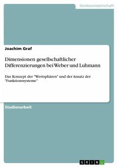 Dimensionen gesellschaftlicher Differenzierungen bei Weber und Luhmann - Graf, Joachim